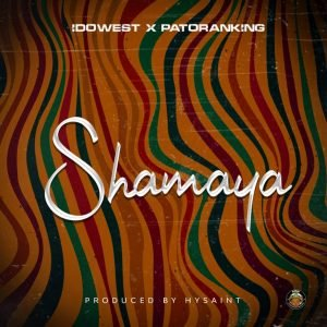 Download Mp3: Idowest – Shamaya Ft. Patoranking