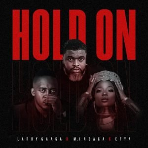 Download Mp3: Larry Gaaga – Hold On Ft. M.I Abaga, Efya