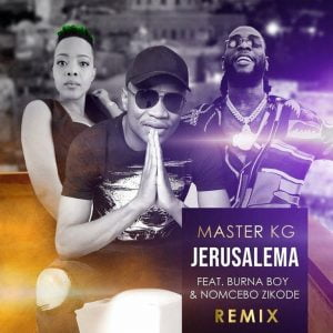 Download Mp3: Master KG – Jerusalema Remix Ft. Burna Boy, Nomcebo